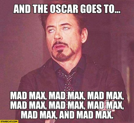 and-the-oscar-goes-to-mad-max-mad-max-mad-max-meme.jpg